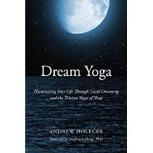 Dream Yoga: Illuminating Your Life Through Lucid Dreaming and the Tibetan Yogas of Sleep (English Edition)