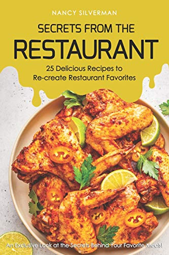 Secrets from the Restaurant - 25 Delicious Recipes to Re-create Restaurant Favorites: An Exclusive Look at the Secrets Behind Your Favorite Meals! (Restaurant Pot Crock)