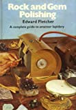 Rock and Gem Polishing: Complete Guide to Amateur Lapidary
