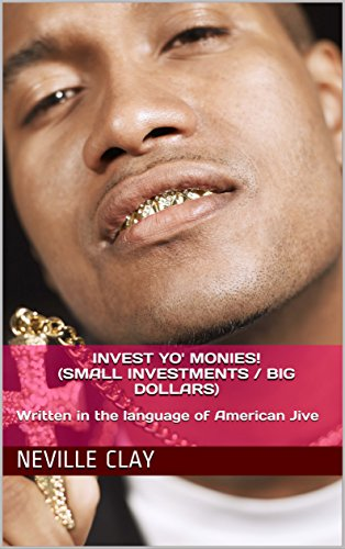 invest-yo-monies-small-investments-big-dollars-written-in-the-language-of-american-jive-english-edit