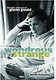 Wondrous Strange: The Life and Art of Glenn Gould by Kevin Bazzana (2004-04-15)
