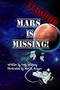 Classified:  Mars is Missing! by [Starkey, Cody]