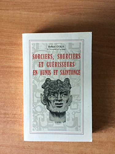 Sorciers, sourciers et guérisseurs en Aunis et Saintonge