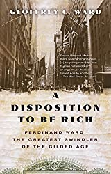 A Disposition to Be Rich: Ferdinand Ward, the Greatest Swindler of the Gilded Age