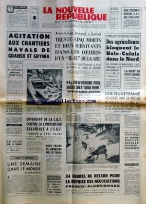 NOUVELLE REPUBLIQUE (LA) [No 8010] du 19/01/1971 - AGITATION AUX CHANTIERS NAVALS DE GDANSK ET GDYNIA -ATTERRISSAGE MANQUE A ZURICH / 35 MORTS -9 KG D'HEROINE PURE SAISIS CHEZ GROS MIMI TRAFIQUANT MARSEILLAIS NOTOIRE -LES CONFLITS SOCIAUX -LES SPORTS -REPRISE DES NEGOCIATIONS FRANCO-ALGERIENNES -LA FAUSSE MARTINE BOKASSA ACCUSEE D'ESPIONNAGE -LA MORT DU PETIT JEROME -