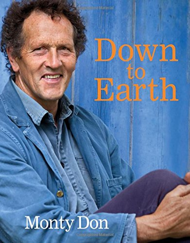Down to Earth: Gardening Wisdom por Monty Don