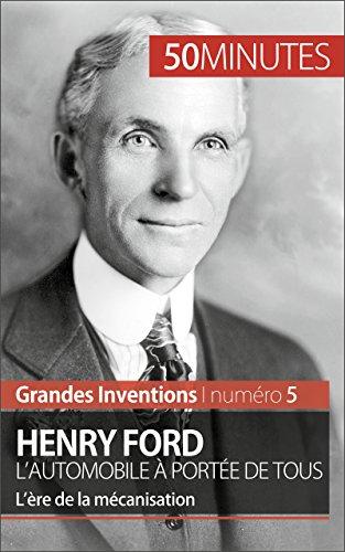 Henry Ford. L'automobile à portée de tous: L'ère de la mécanisation (Grandes Inventions t. 5)