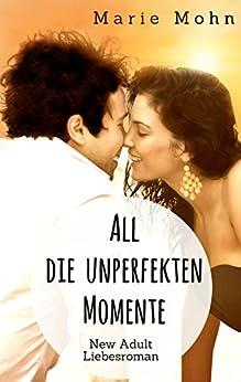 All die unperfekten Momente: New Adult Liebesroman (Alle Momente 2) von [Mohn, Marie]
