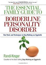 The Essential Family Guide to Borderline Personality Disorder: New Tools and Techniques to Stop Walking on Eggshells by Randi Kreger (2008-12-30)