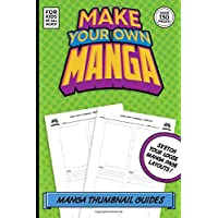 Make Your Own Manga: Manga Thumbnail Layout Guides For Kids Of All Ages! Over 130 Pages!: If you are a kid who loves to create Japanese style comics & ... & aspiring mangaka! (Make Your Own Comics)