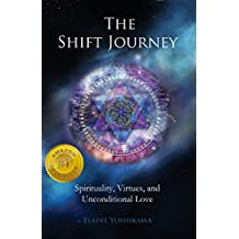 The Shift Journey: Spirituality, Virtues, and Unconditional Love (English Edition)