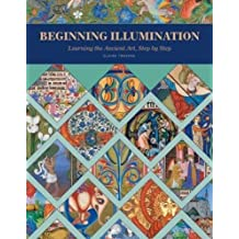 Beginning Illumination: Learning the Ancient Art, Step by Step by Claire Travers (2016-04-28)