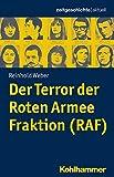 Der Terror der Roten Armee Fraktion (RAF) (Zeitgeschichte aktuell) - Reinhold Weber