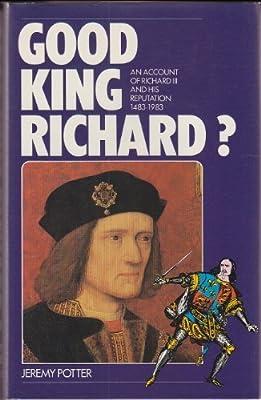 Good King Richard? An Account of Richard III and his Reputation, 1483-1983
