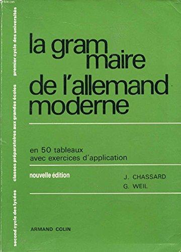 LA GRAMMAIRE DE L'ALLEMAND MODERNE - EN 50 TABLEAUX AVEC EXERCICES D'APPLICATION - NOUVELLE EDITION - SECOND CYCLES DES LYCEES - CLASSES PREPARATOIRES AUX GRANDES ECOLES - 1er CYCLES DES UNIVERSITES