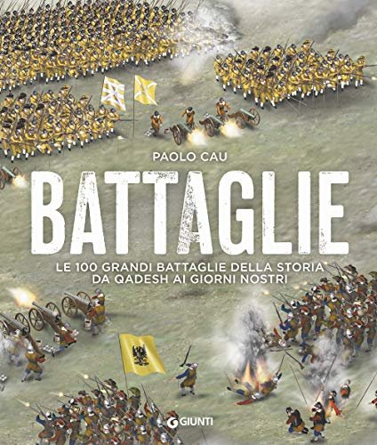 Battaglie. Le 100 grandi battaglie della storia da Qadesh ai giorni nostri
