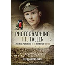 Photographing the Fallen: A War Graves Photographer on the Western Front 1915–1919