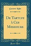 de Tartufe à Ces Messieurs (Classic Reprint)