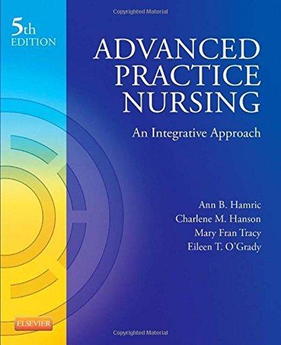 Advanced Practice Nursing: An Integrative Approach, 5e by Hamric PhD RN FAAN, Ann B., Hanson EdD RN CS FNP FAAN, Charlene M., Tracy PhD RN CCNS FAAN, Mary Fran, O'Grady, Eileen T. (August 21, 2013) Paperback