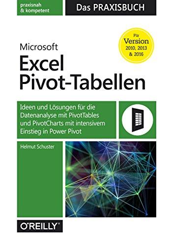 Microsoft Excel Pivot-Tabellen: Das Praxisbuch: Ideen und Lösungen für die Datenanalyse mit PivotTables und PivotCharts mit intensivem Einstieg in Power Pivot für Version 2010, 2013 und 2016 (Software Für Die Datenanalyse)