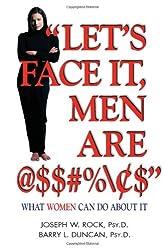 Let's Face it, Men are @$$#%\$