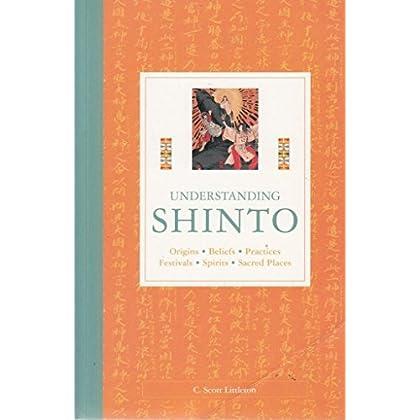 Understanding Shinto: Origins, Beliefs, Practices, Festivals, Spirits, Sacred Places by C Scott Littleton (24-Jun-1905) Paperback