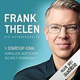 Frank Thelen - Die Autobiografie: Startup-DNA - Hinfallen, Aufstehen, die Welt verändern - Frank Thelen