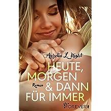 Heute, morgen und dann für immer: Roman (German Edition)