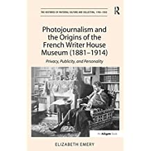 """Photojournalism and the Origins of the French Writer House Museum (1881-1914): """"Privacy, Publicity, and Personality                                    ...                                            """""""