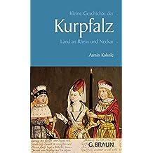 Kleine Geschichte der Kurpfalz: Land an Rhein und Neckar (Kleine Geschichte. Regionalgeschichte - fundiert und kompakt)