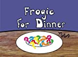 Frogie For Dinner