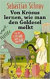 Von Krösus lernen, wie man den Goldesel melkt: Von der irren Jagd nach dem Geld: Sebastian Schnoy
