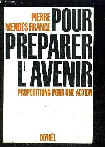 Pour préparer l'avenir propositions pour une action par Mendes France Pierre