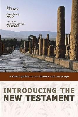 By D A Carson ; Douglas J Moo ; Andrew David Naselli ( Author ) [ Introducing the New Testament: A Short Guide to Its History and Message By Mar-2010 Paperback Buch-Cover