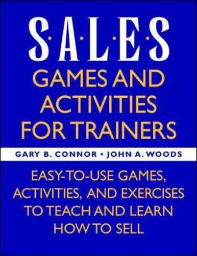 Sales: Games and Activities for Trainers: Easy-to-use Games, Activities, and Exercises to Teach and Learn How to Sell