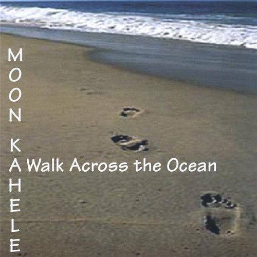 Walk Across the Ocean by Moon Kahele (2004-10-18)