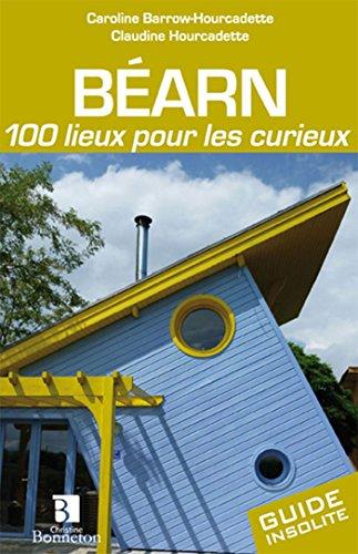 Béarn : 100 lieux pour les curieux par Caroline Barrow-Hourcadette
