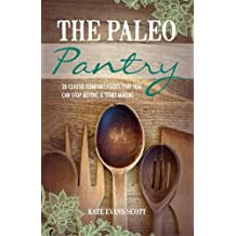 The Paleo Pantry : 26 Classic Comfort Foods That You Can Stop Buying And Start Making by Kate Evans Scott (2014-02-15)