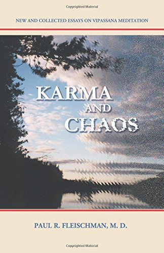 Karma and Chaos: New and Collected Essays on Vipassana Meditation (Vipassana Meditation and the Buddha's Teachings) por Paul R. Fleischman