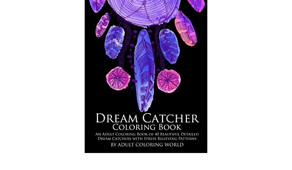Buy Dream Catcher Coloring Book An Adult Of 40 Beautiful Detailed Catchers With Stress Relieving Patterns Volume 4 Pattern