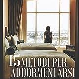 15 Metodi per Addormentarsi: Rimedi per Insonnia, Dormire Meglio, Musica per Dormire Profondamente, Come Riposare Bene,