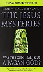 The Jesus Mysteries: The Original Jesus Was a Pagan God