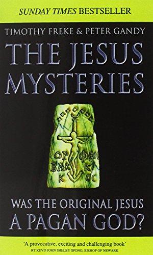 The Jesus Mysteries: Was the 'Original Jesus' a Pagan God?: The Original Jesus Was a Pagan God