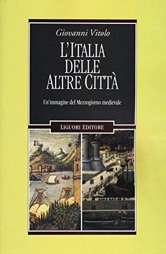 L'Italia delle altre citt. Un'immagine del Mezzogiorno medievale
