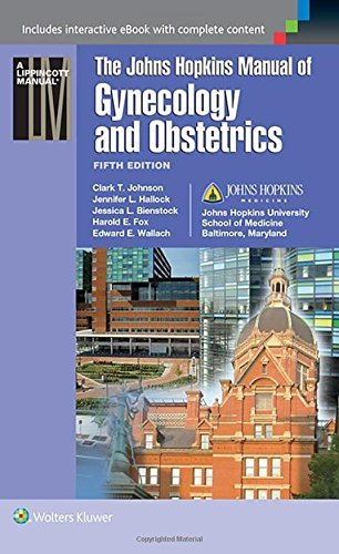 Johns Hopkins Manual of Gynecology and Obstetrics by Jessica L. Bienstock (Editor), Harold E. Fox (Editor), Edward E. Wallach (Editor) (1-May-2015) Paperback