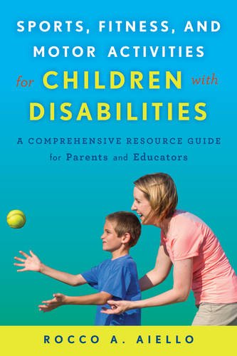Sports, Fitness, and Motor Activities for Children with Disabilities: A Comprehensive Resource Guide for Parents and Educators