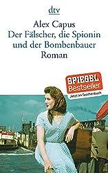 Der Fälscher, die Spionin und der Bombenbauer: Roman