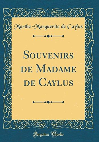 Souvenirs de Madame de Caylus (Classic Reprint)
