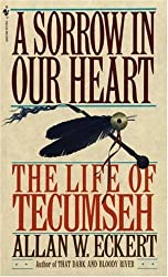 A Sorrow in Our Heart: The Life of Tecumseh by Allan W. Eckert (1993-03-03)
