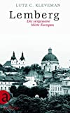 Lemberg: Die vergessene Mitte Europas - Lutz C. Kleveman